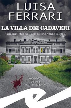 La villa dei cadaveri. Ferie piemontesi per il Commissario Aurelio Baldanzi