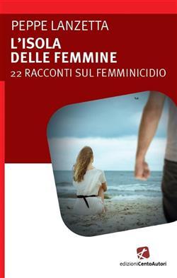 L'isola delle femmine. 22 racconti sul femminicidio