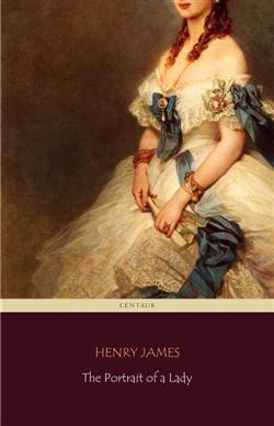 The Portrait of a Lady (Centaur Classics) [The 100 greatest novels of all time - #20]