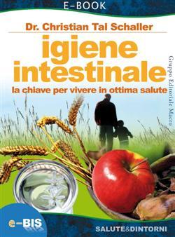 Igiene intestinale. La chiave per vivere in ottima salute