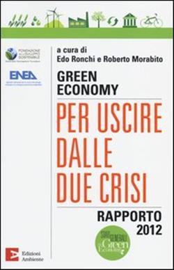 Green economy: per uscire dalle due crisi. Rapporto 2012
