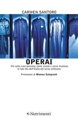 Operai. Chi sono, cosa pensano, come vivono e come muoiono le tute blu dell'Italia del terzo millennio