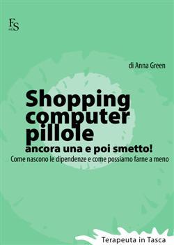 Shopping, computer, pillole, ancora una e poi smetto! Come nascono le dipendenze e come possiamo farne a meno