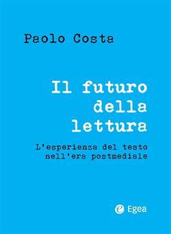 Il futuro della lettura. L'esperienza del testo nell'era postmediale