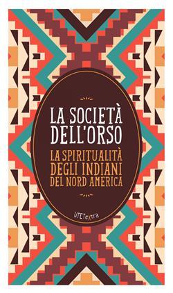 La società dell'orso. La spiritualità degli indiani del Nord America
