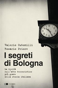 I segreti di Bologna. La verità sull'atto terroristico più grave della storia italiana