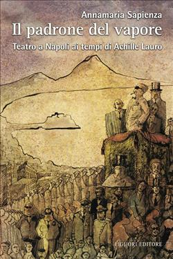 Il padrone del vapore. Teatro a Napoli ai tempi di Achille Lauro