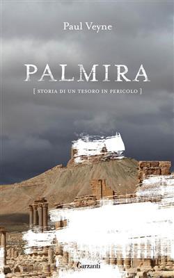 Palmira. Storia di un tesoro in pericolo