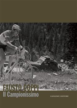 Fausto Coppi. Il campionissimo. Catalogo della mostra. Ediz. illustrata