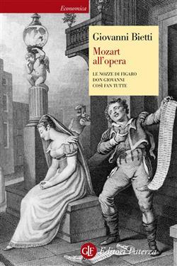 Mozart all'opera. Le nozze di Figaro. Don Giovanni. Così fan tutte