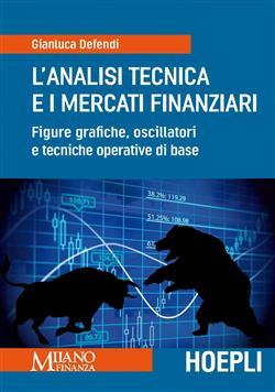 L'analisi tecnica e i mercati finanziari. Figure grafiche, oscillatori e tecniche operative di base