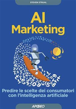 AI marketing. Predire le scelte dei consumatori con l'intelligenza artificiale
