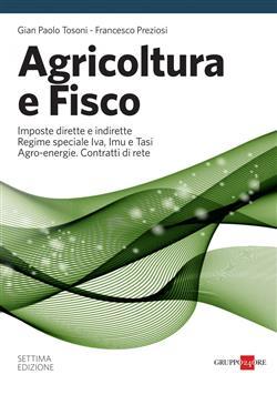 Agricoltura e fisco. Imposte dirette e indirette, regime speciale IVA, IMU e TASI, agro-energie, contratti di rete