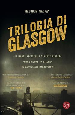 Trilogia di Glasgow: La morte necessaria di Lewis Winter-Come muore un killer-Il sangue all'improvviso