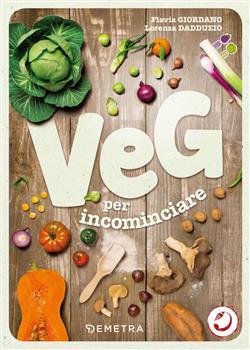 Veg per incominciare. La scelta vegetariana alla portata di tutti