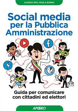Social media per la pubblica amministrazione. Guida per comunicare con cittadini ed elettori