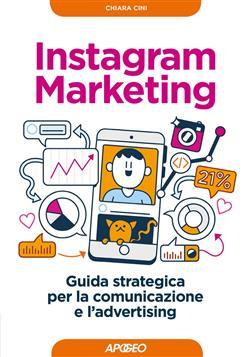 Instagram marketing. Guida strategica per la comunicazione e l'advertising