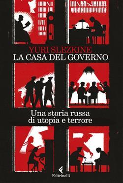 La casa del governo. Una storia russa di utopia e terrore