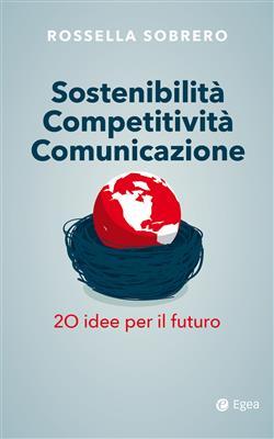 Sostenibilità competitività comunicazione. 20 idee per il futuro