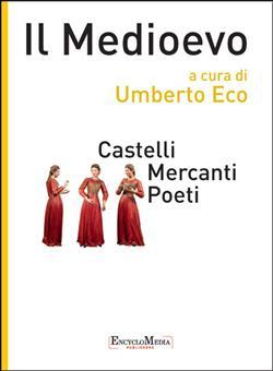 Il Medioevo. Castelli, mercanti, poeti