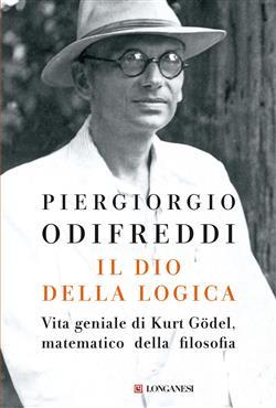 Il dio della logica. Vita geniale di Kurt Gödel matematico della filosofia