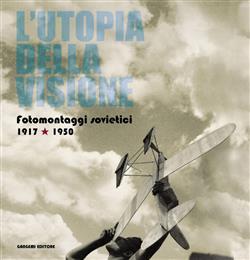 L'utopia della visione. Fotomontaggi sovietici 1917-1950