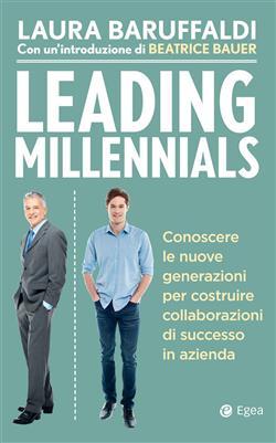 Leading millenials. Conoscere le nuove generazioni per costruire collaborazioni di successo in azienda