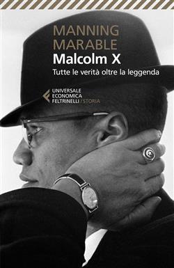 """Malcolm X. Tutte le verità oltre la leggenda. La biografia """"definitiva"""" del grande leader nero"""