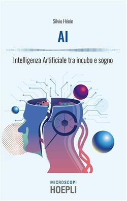 AI. Intelligenza artificiale tra incubo e sogno