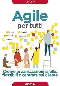 Agile per tutti. Creare organizzazioni snelle, flessibili e centrate sul cliente