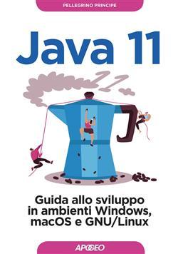 Java 11. Guida allo sviluppo in ambienti Windows, macOS e GNU/Linux