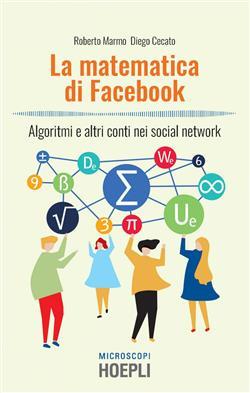La matematica di Facebook. Algoritmi e altri conti nei social network