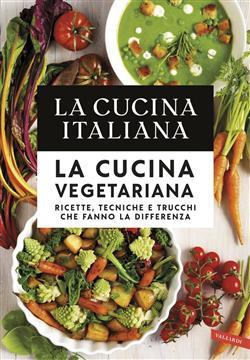 La cucina vegetariana. Ricette, tecniche e trucchi che fanno la differenza