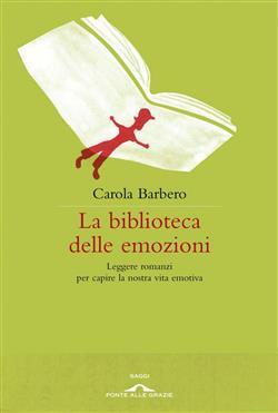 La biblioteca delle emozioni. Leggere romanzi per capire la nostra vita emotiva