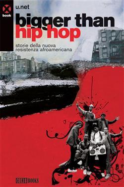 Bigger than hip hop. Storie della nuova resistenza afroamericana