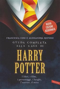 Guida completa alla saga di Harry Potter. I libri, i film, i personaggi, i luoghi, l'autrice, il mito