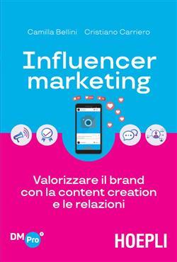 Influencer marketing. Valorizzare il brand con la content creation e le relazioni