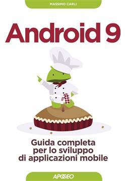 Android 9. Guida completa per lo sviluppo di applicazioni mobile