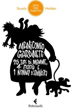 Manicomio giardinetti. 25 tipi di mamme, 4 papà e 1 nonna d'annata