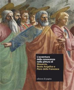 L'avventura della conoscenza nella pittura di Masaccio, Beato Angelico e Piero della Francesca