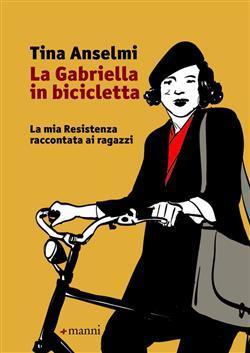 La Gabriella in bicicletta. La mia Resistenza raccontata ai ragazzi