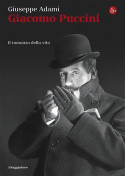 Giacomo Puccini. Il romanzo della vita