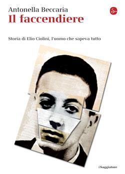 Il faccendiere. Storia di Elio Ciolini, l'uomo che sapeva tutto