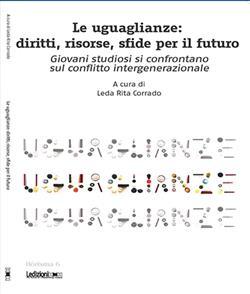 Le uguaglianze. Diritti, risorse, sfide per il futuro. Giovani studiosi si confrontano sul conflitto intergenerazionale