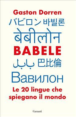Babele. Le 20 lingue che spiegano il mondo