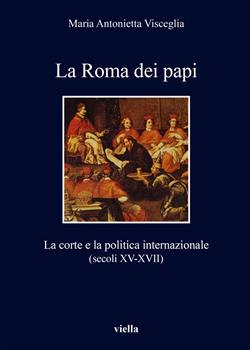 La Roma dei papi. La corte e la politica internazionale (secoli XV-XVII)