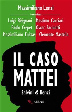Il caso Mattei. Salvini & Renzi