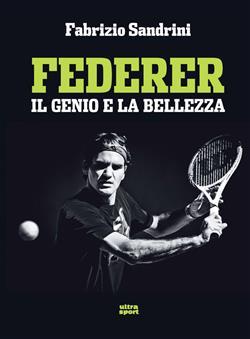 Federer. Il genio e la bellezza