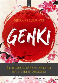 Genki. Le 10 regole d'oro giapponesi per vivere in armonia