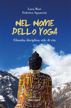 Nel nome dello yoga. Filosofia, disciplina, stile di vita